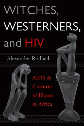 Witches, Westerners, and HIV: AIDS and Cultures of Blame in Africa, 1st Edition (Paperback) book cover