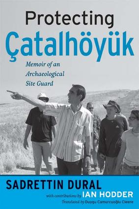 Protecting Çatalhöyük: Memoir of an Archaeological Site Guard, 1st Edition (Paperback) book cover