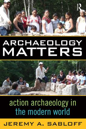 Archaeology Matters: Action Archaeology in the Modern World book cover