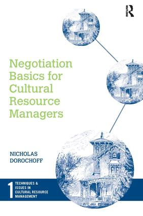 Negotiation Basics for Cultural Resource Managers: 1st Edition (Paperback) book cover