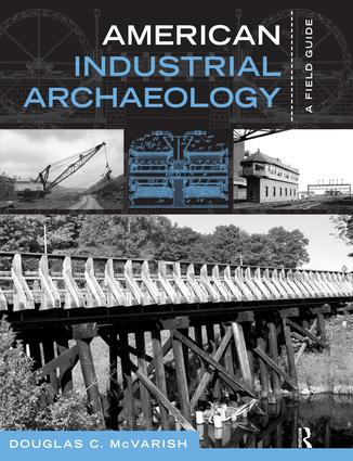 American Industrial Archaeology: A Field Guide, 1st Edition (Paperback) book cover