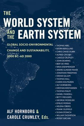 The World System and the Earth System: Global Socioenvironmental Change and Sustainability Since the Neolithic, 1st Edition (Paperback) book cover