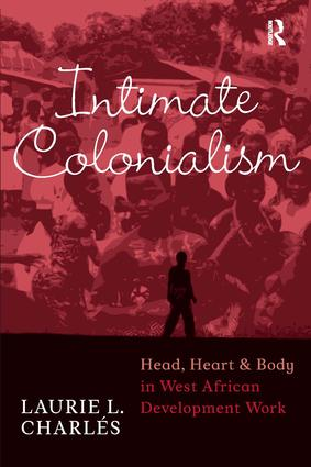 Intimate Colonialism: Head, Heart, and Body in West African Development Work, 1st Edition (Paperback) book cover