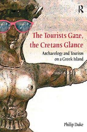 The Tourists Gaze, The Cretans Glance: Archaeology and Tourism on a Greek Island, 1st Edition (Paperback) book cover