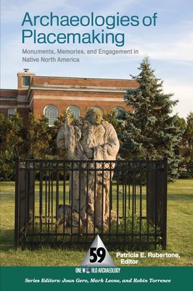 Archaeologies of Placemaking: Monuments, Memories, and Engagement in Native North America, 1st Edition (Hardback) book cover