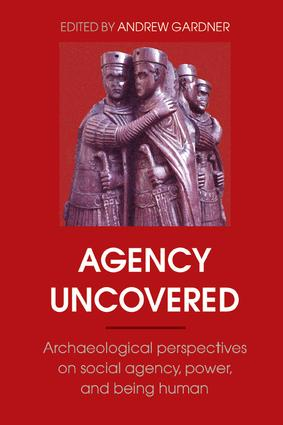 Agency Uncovered: Archaeological Perspectives on Social Agency, Power, and Being Human, 1st Edition (Paperback) book cover