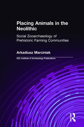 Placing Animals in the Neolithic: Social Zooarchaeology of Prehistoric Farming Communities, 1st Edition (Hardback) book cover