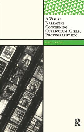A Visual Narrative Concerning Curriculum, Girls, Photography Etc.: 1st Edition (Paperback) book cover