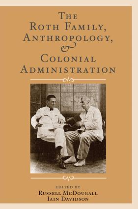 The Roth Family, Anthropology, and Colonial Administration: 1st Edition (Paperback) book cover