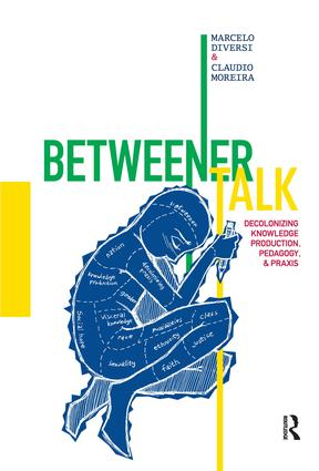 Betweener Talk: Decolonizing Knowledge Production, Pedagogy, and Praxis book cover