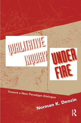 Qualitative Inquiry Under Fire: Toward a New Paradigm Dialogue, 1st Edition (Hardback) book cover