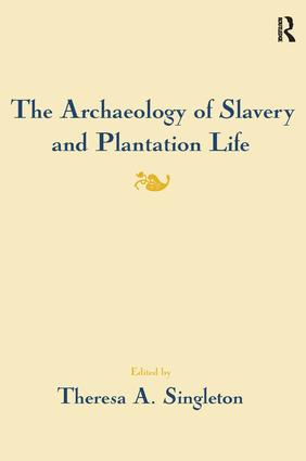 The Archaeology of Slavery and Plantation Life: 1st Edition (Hardback) book cover