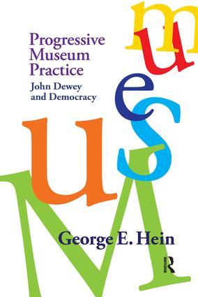 Progressive Museum Practice: John Dewey and Democracy, 1st Edition (Paperback) book cover