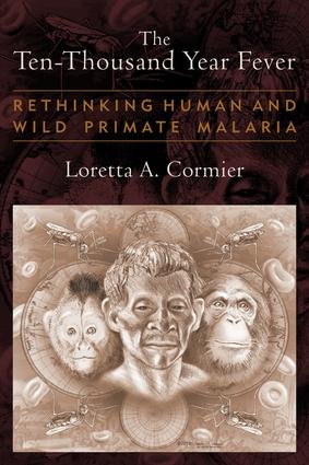 The Ten-Thousand Year Fever: Rethinking Human and Wild-Primate Malarias, 1st Edition (Hardback) book cover