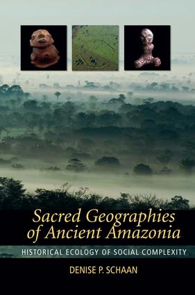 Sacred Geographies of Ancient Amazonia: Historical Ecology of Social Complexity, 1st Edition (Paperback) book cover