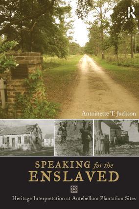 Speaking for the Enslaved: Heritage Interpretation at Antebellum Plantation Sites, 1st Edition (Hardback) book cover