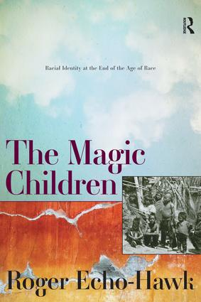 The Magic Children: Racial Identity at the End of the Age of Race, 1st Edition (Paperback) book cover