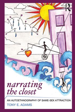 Narrating the Closet: An Autoethnography of Same-Sex Attraction, 1st Edition (Hardback) book cover