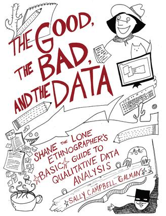 The Good, the Bad, and the Data: Shane the Lone Ethnographer's Basic Guide to Qualitative Data Analysis book cover