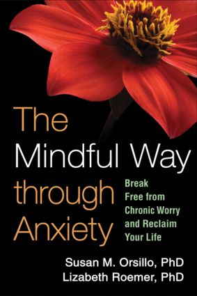 The Mindful Way through Anxiety: Break Free from Chronic Worry and Reclaim Your Life (Paperback) book cover