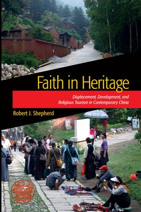 Faith in Heritage: Displacement, Development, and Religious Tourism in Contemporary China book cover