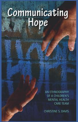 Communicating Hope: An Ethnography of a Children's Mental Health Care Team (Hardback) book cover