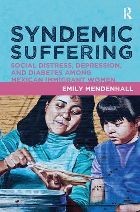 Syndemic Suffering: Social Distress, Depression, and Diabetes among Mexican Immigrant Wome, 1st Edition (Paperback) book cover