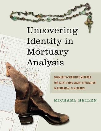 Uncovering Identity in Mortuary Analysis: Community-Sensitive Methods for Identifying Group Affiliation in Historical Cemeteries, 1st Edition (Paperback) book cover