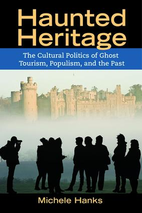 Haunted Heritage: The Cultural Politics of Ghost Tourism, Populism, and the Past, 1st Edition (Paperback) book cover