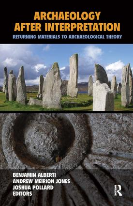 Archaeology After Interpretation: Returning Materials to Archaeological Theory, 1st Edition (Hardback) book cover