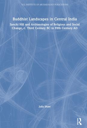 Buddhist Landscapes in Central India: Sanchi Hill and Archaeologies of Religious and Social Change, c. Third Century BC to Fifth Century AD, 1st Edition (Hardback) book cover