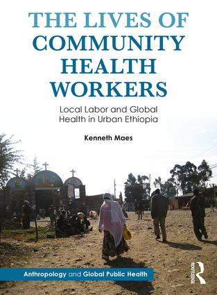 The Lives of Community Health Workers: Local Labor and Global Health in Urban Ethiopia book cover