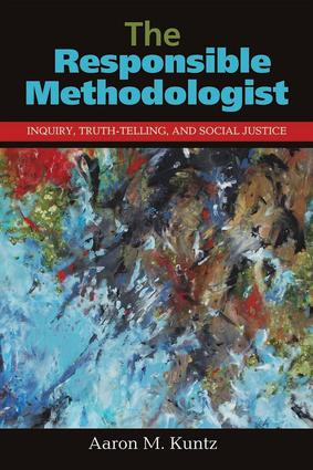 The Responsible Methodologist: Inquiry, Truth-Telling, and Social Justice, 1st Edition (Paperback) book cover