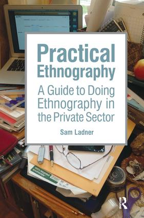 Practical Ethnography: A Guide to Doing Ethnography in the Private Sector, 1st Edition (Hardback) book cover