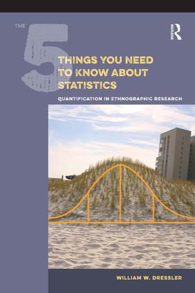 The 5 Things You Need to Know about Statistics: Quantification in Ethnographic Research, 1st Edition (Paperback) book cover