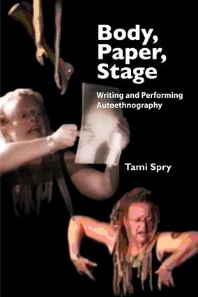 Body, Paper, Stage: Writing and Performing Autoethnography, 1st Edition (e-Book) book cover