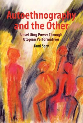 Autoethnography and the Other: Unsettling Power through Utopian Performatives book cover