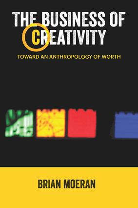 The Business of Creativity: Toward an Anthropology of Worth, 1st Edition (Paperback) book cover