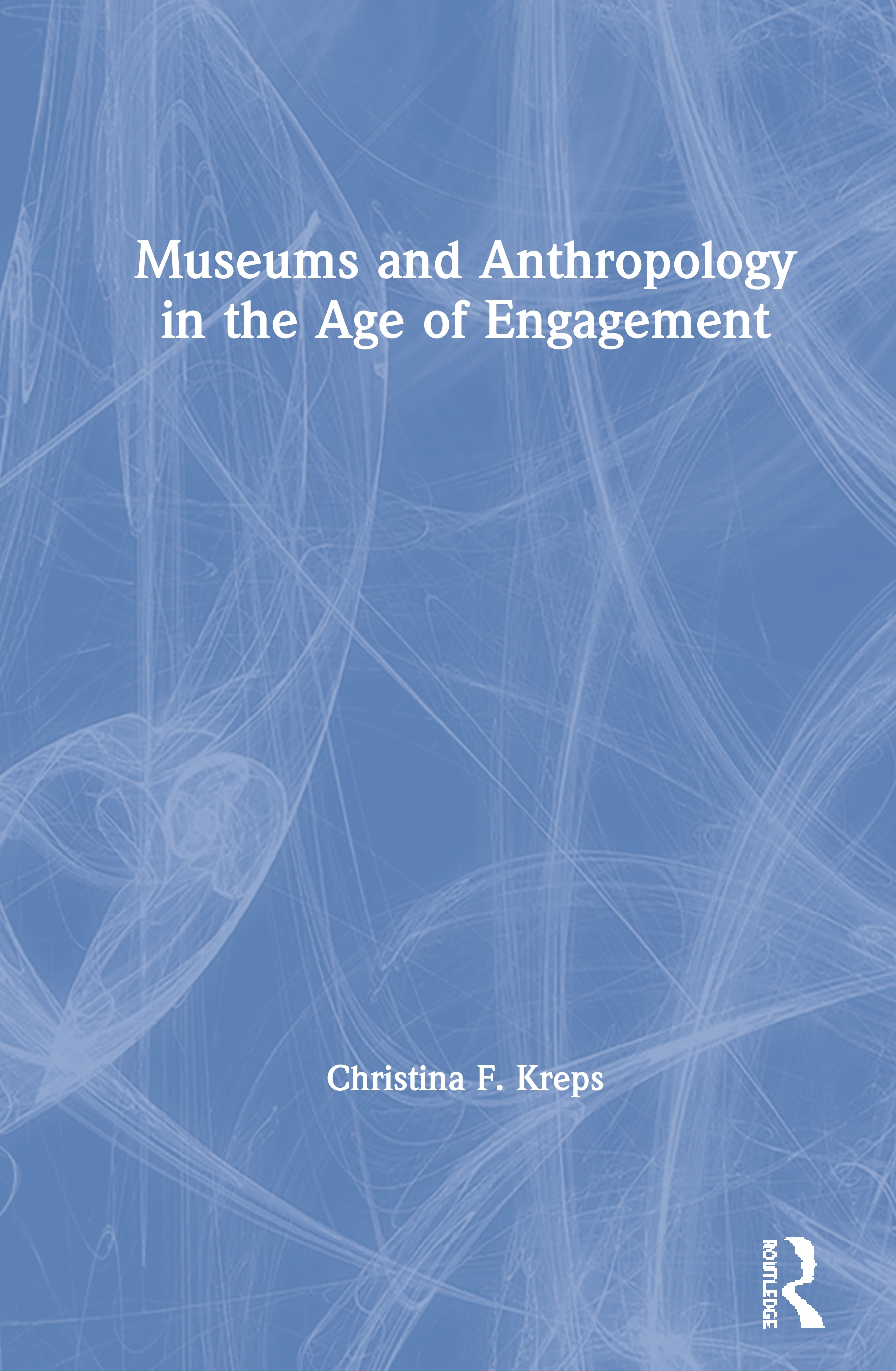 Museums and Anthropology in the Age of Engagement: 1st Edition (Paperback) book cover
