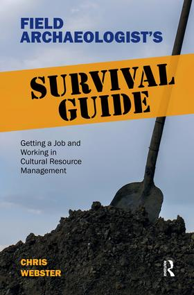 Field Archaeologist's Survival Guide: Getting a Job and Working in Cultural Resource Management, 1st Edition (Paperback) book cover