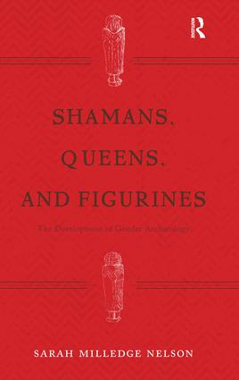 Shamans, Queens, and Figurines: The Development of Gender Archaeology, 1st Edition (Paperback) book cover