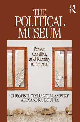 The Political Museum: Power, Conflict, and Identity in Cyprus, 1st Edition (e-Book) book cover