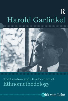 Harold Garfinkel: The Creation and Development of Ethnomethodology, 1st Edition (Paperback) book cover
