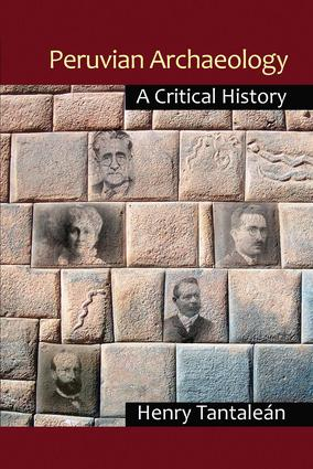 Peruvian Archaeology: A Critical History, 1st Edition (Paperback) book cover