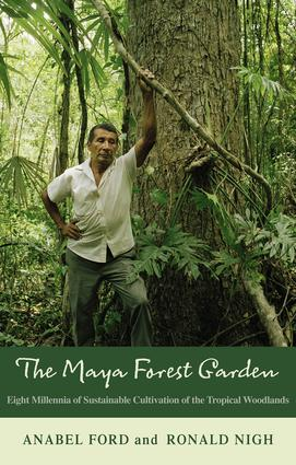 The Maya Forest Garden: Eight Millennia of Sustainable Cultivation of the Tropical Woodlands (Paperback) book cover