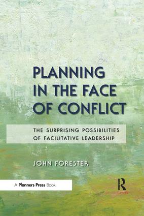 Planning in the Face of Conflict: The Surprising Possibilities of Facilitative Leadership, 1st Edition (Paperback) book cover