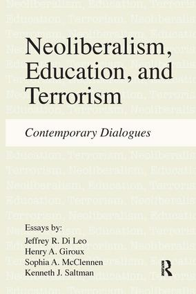 Neoliberalism, Education, and Terrorism: Contemporary Dialogues, 1st Edition (Paperback) book cover