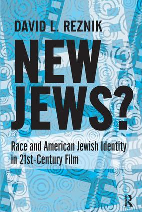 New Jews: Race and American Jewish Identity in 21st-century Film, 1st Edition (Paperback) book cover