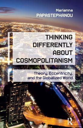 Thinking Differently About Cosmopolitanism: Theory, Eccentricity, and the Globalized World, 1st Edition (Paperback) book cover