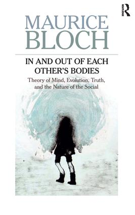 In and Out of Each Others' Bodies: Theory of Mind, Evolution, Truth, and the Nature of the Social, 1st Edition (Hardback) book cover